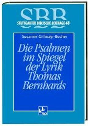 Die Psalmen im Spiegel der Lyrik Thomas Bernhards von Gillmayr-Bucher,  Susanne