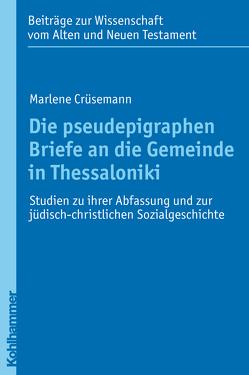 Die pseudepigraphen Briefe an die Gemeinde in Thessaloniki von Crüsemann,  Marlene, von Bendemann,  Reinhard