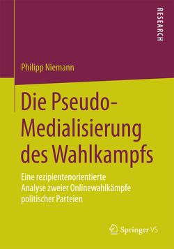 Die Pseudo-Medialisierung des Wahlkampfs von Niemann,  Philipp