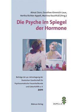 Die Psyche im Spiegel der Hormone von Dorn,  Almut, Kimmich-Laux,  Dorothee, Rauchfuß,  Martina, Richter-Appelt,  Hertha