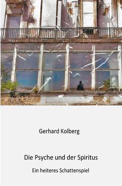 Die Psyche und der Spiritus von Kolberg,  Gerhard