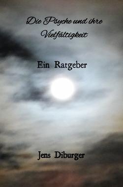 Die Psyche und ihre Vielseitigkeit von Diburger,  Jens