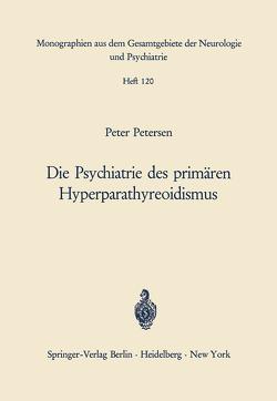 Die Psychiatrie des primären Hyperparathyreoidismus von Bleuler,  M., Petersen,  P.