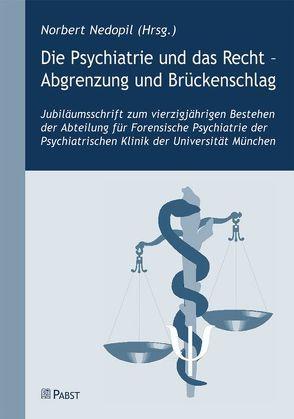 Die Psychiatrie und das Recht – Abgrenzung und Brückenschlag von Nedopil,  Norbert