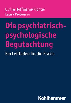 Die psychiatrisch-psychologische Begutachtung von Hoffmann-Richter,  Ulrike, Pielmaier,  Laura