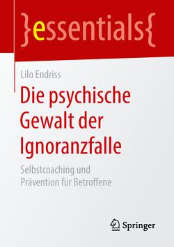 Die psychische Gewalt der Ignoranzfalle von Endriss,  Lilo