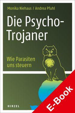 Die Psycho-Trojaner. Wie Parasiten uns steuern von Niehaus,  Monika, Pfuhl,  Andrea