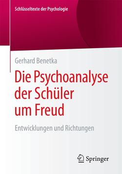 Die Psychoanalyse der Schüler um Freud von Benetka,  Gerhard