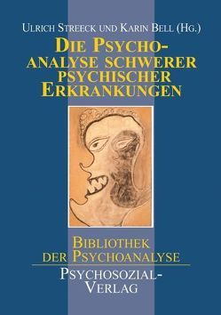 Die Psychoanalyse schwerer psychischer Erkrankungen von Bell,  Karin, Streeck,  Ulrich