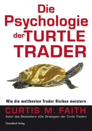 Die Psychologie der Turtle Trader von Faith,  Curtis