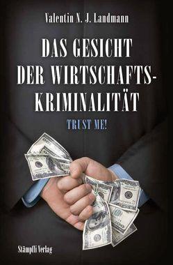 Die Psychologie der Wirtschaftskriminalität – Trust me von Landmann,  Valentin N.J.