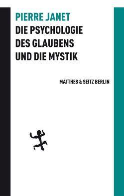 Die Psychologie des Glaubens und die Mystik von Heim,  Gerhard, Janet,  Pierre, Palézieux,  Nikolaus de