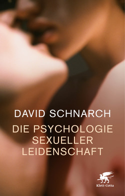 Die Psychologie sexueller Leidenschaft von Schnarch,  David, Trunk,  Christoph, Ueberle-Pfaff,  Maja, Willi,  Jürg