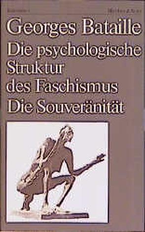Die psychologische Struktur des Faschismus. Die Souveränität von Bataille,  Georges, Bischof,  Rita, Lenk,  Elisabeth, Rajewsky,  Xenia