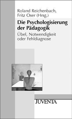 Die Psychologisierung der Pädagogik von Oser,  Fritz, Reichenbach,  Roland