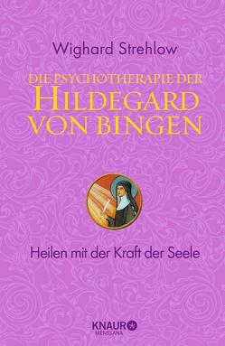 Die Psychotherapie der Hildegard von Bingen von Strehlow,  Wighard
