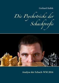 Die Psychotricks der Schachprofis von Kubik,  Gerhard