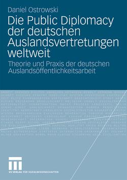 Die Public Diplomacy der deutschen Auslandsvertretungen weltweit von Ostrowski,  Daniel