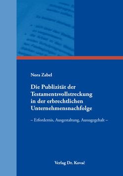 Die Publizität der Testamentsvollstreckung in der erbrechtlichen Unternehmensnachfolge von Zabel,  Nora