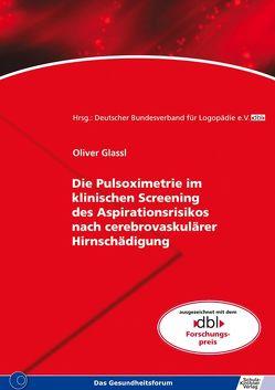 Die Pulsoximetrie im klinischen Screening des Aspirationsrisikos nach cerebrovaskulärer Hirnschädigung von Glassl,  Oliver