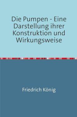 Die Pumpen von König,  Friedrich
