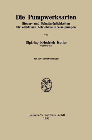 Die Pumpwerksarten von Koller,  Friedrich