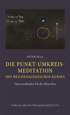 Die Punkt-Umkreis-Meditation des Heilpädagogischen Kurses von Selg,  Peter