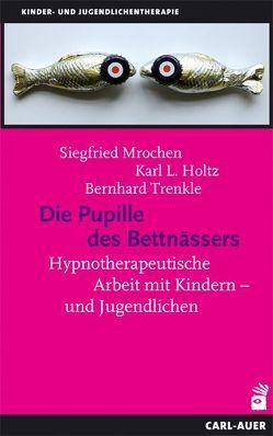 Die Pupille des Bettnässers von Holtz,  Karl L, Mrochen,  Siegfried, Trenkle,  Bernhard