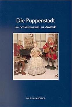 Die Puppenstadt im Schlossmuseum zu Arnstadt von Klein,  Matthias, Müller,  Carola