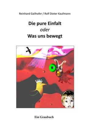Die pure Einfalt von Gailhofer,  Reinhard, Kaufmann,  Rolf Dieter