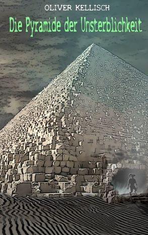 Die Pyramide der Unsterblichkeit von Kellisch,  Oliver