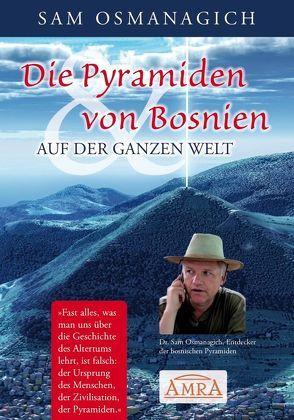 Die Pyramiden von Bosnien & auf der ganzen Welt von Osmanagich,  Sam