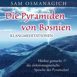 Die Pyramiden von Bosnien – Klangmediationen von Osmanagich,  Sam