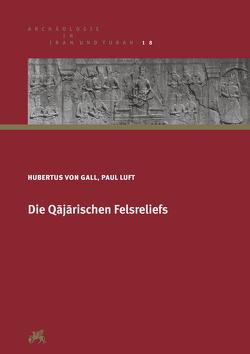 Die Qājārischen Felsreliefs von Gall,  Hubertus von, Luft,  Paul