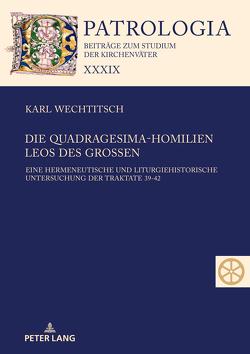 Die Quadragesima-Homilien Leos des Großen von Wechtitsch,  Karl
