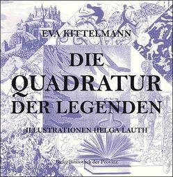Die Quadratur der Legenden von Kittelmann,  Eva, Lauth,  Helga