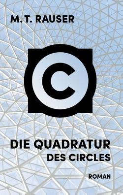 Die Quadratur des Circles von Rauser,  M. T.