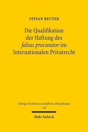 Die Qualifikation der Haftung des falsus procurator im Internationalen Privatrecht von Reuter,  Stefan