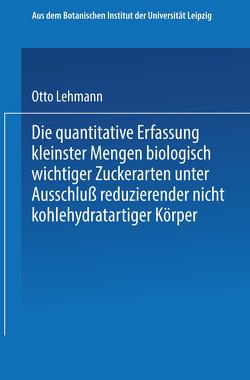Die quantitative Erfassung kleinster Mengen biologisch wichtiger Zuckerarten unter Ausschluß reduzierender nicht kohlehydratartiger Körper von Lehmann,  Otto