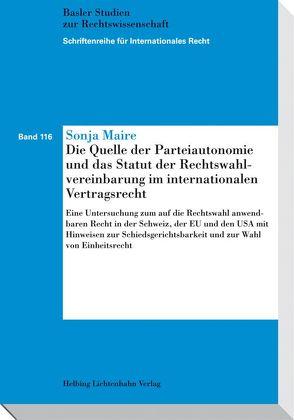 Die Quelle der Parteiautonomie und das Statut der Rechtswahlvereinbarung im internationalen Vertragsrecht von Maire,  Sonja