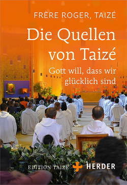 Die Quellen von Taizé von Communauté de Taize, Dinkel,  Herbert, Roger (Frère)
