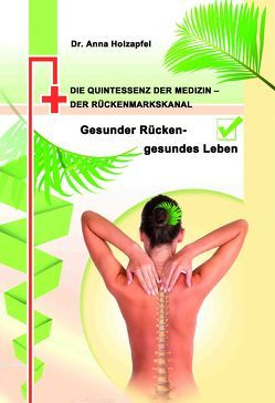 Die Quintessenz der Medizin – der Rückenmarkskanal von Holzapfel,  Fr. Dr.,  Anna