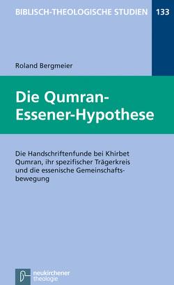 Die Qumran-Essener-Hypothese von Bergmeier,  Roland, Frey,  Jörg, Hartenstein,  Friedhelm, Janowski,  Bernd, Konradt,  Matthias, Schmidt,  Werner H.