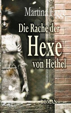 Die Rache der Hexe von Hethel – Roman von Figge,  Martina