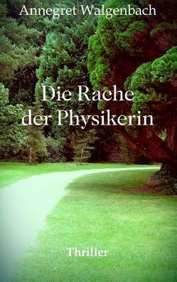 Die Rache der Physikerin von Walgenbach,  Annegret