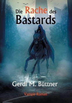 Die Rache des Bastards von Büttner,  Gerdi M.