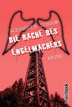 Die Rache des Engelmachers von Schaub,  Alexander