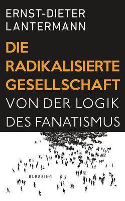 Die radikalisierte Gesellschaft von Lantermann,  Ernst-Dieter