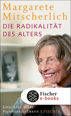 Die Radikalität des Alters von Mitscherlich-Nielsen,  Margarete, Schwarzer,  Alice