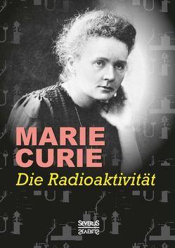 Die Radioaktivität von Curie,  Marie